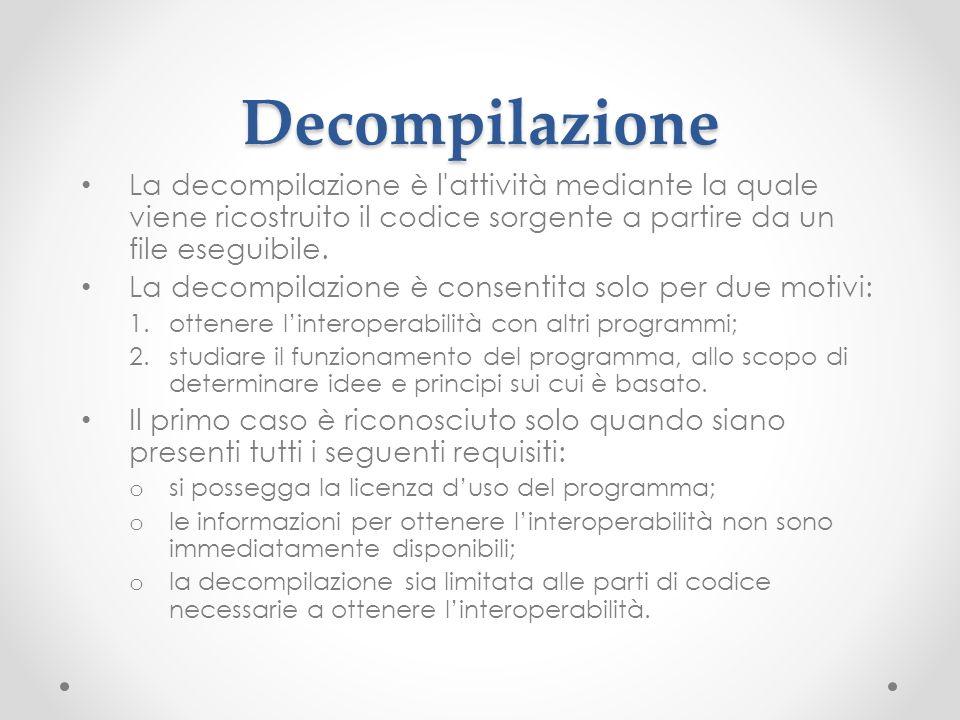 Decompilazione La decompilazione è l attività mediante la quale viene ricostruito il codice sorgente a partire da un file eseguibile.