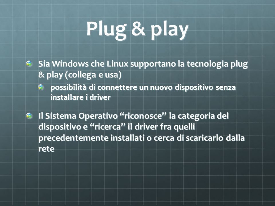 Plug & playSia Windows che Linux supportano la tecnologia plug & play (collega e usa)