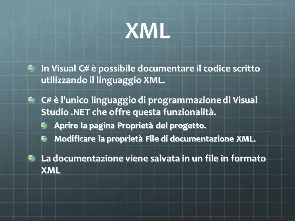 XML In Visual C# è possibile documentare il codice scritto utilizzando il linguaggio XML.