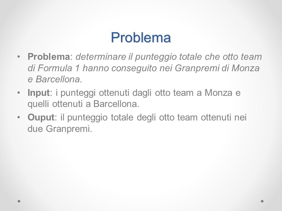 Problema Problema: determinare il punteggio totale che otto team di Formula 1 hanno conseguito nei Granpremi di Monza e Barcellona.