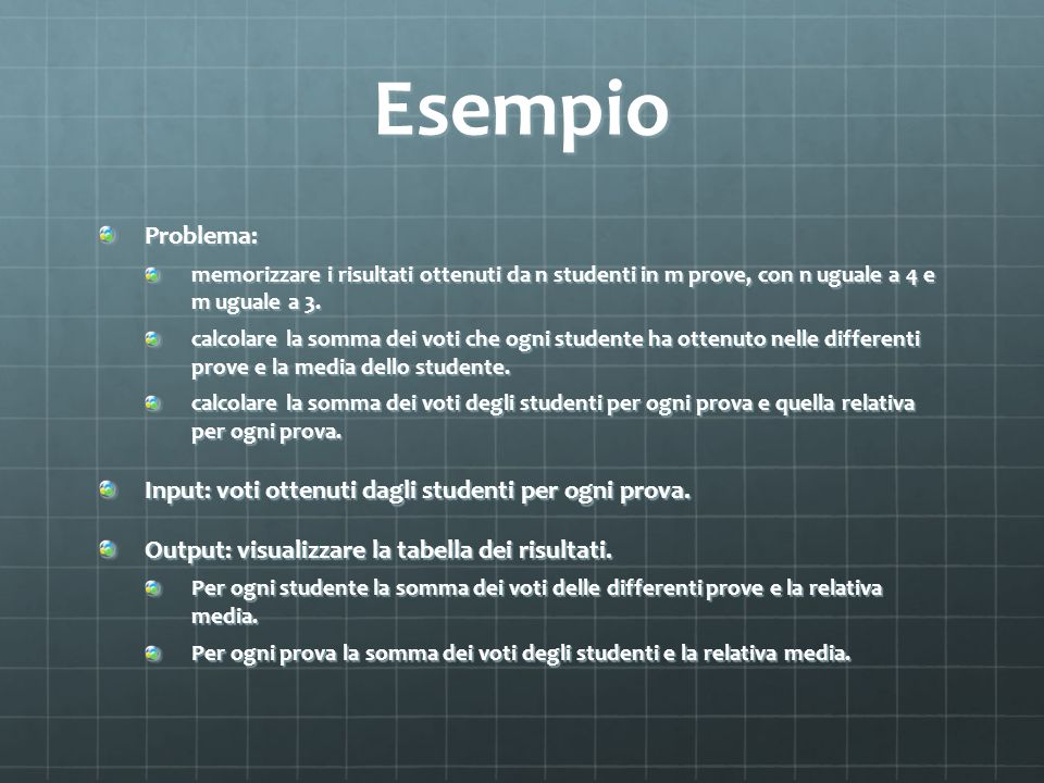 Esempio Problema: Input: voti ottenuti dagli studenti per ogni prova.