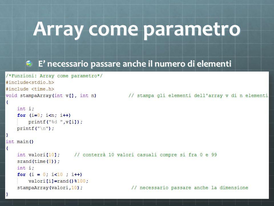 Array come parametro E' necessario passare anche il numero di elementi