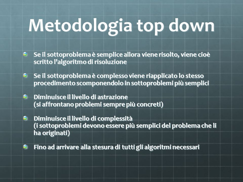Metodologia top down Se il sottoproblema è semplice allora viene risolto, viene cioè scritto l'algoritmo di risoluzione.