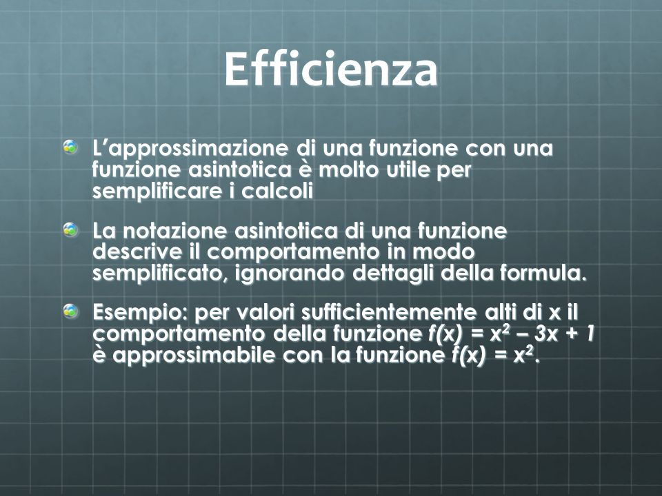 Efficienza L'approssimazione di una funzione con una funzione asintotica è molto utile per semplificare i calcoli.