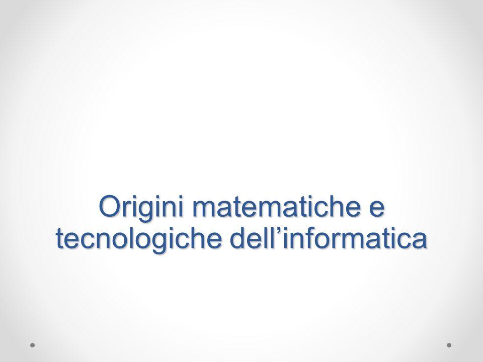 Origini matematiche e tecnologiche dell'informatica