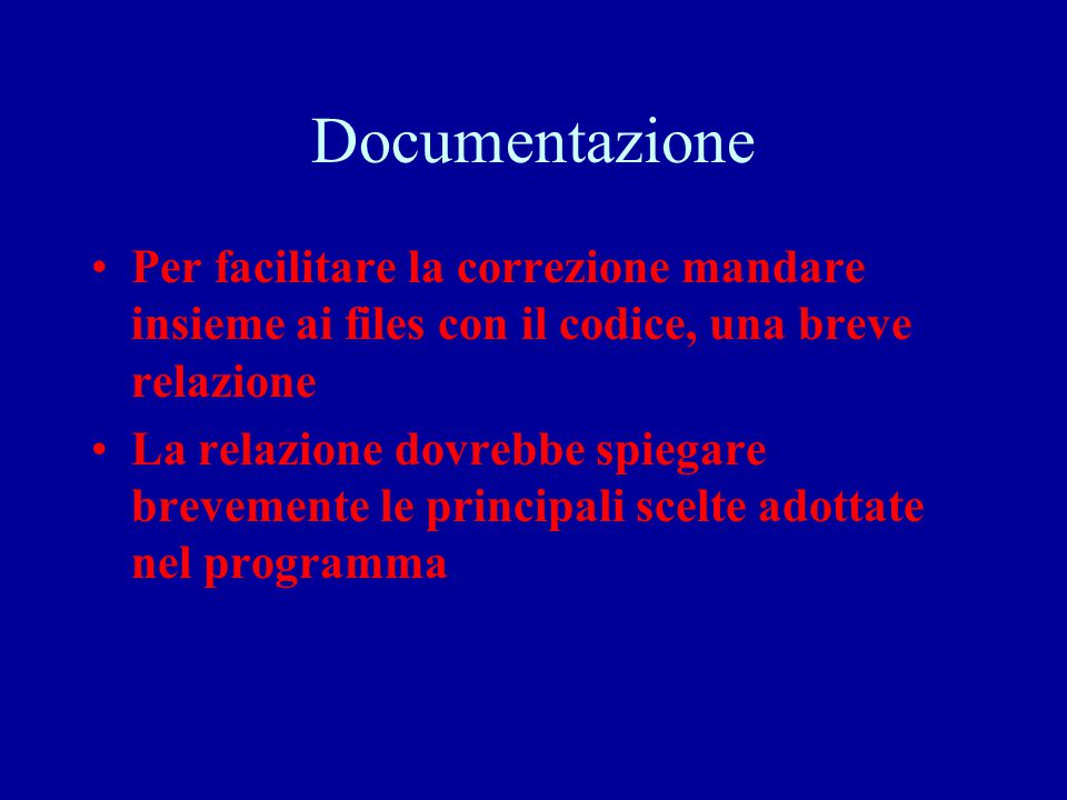 Documentazione Per facilitare la correzione mandare insieme ai files con il codice, una breve relazione.