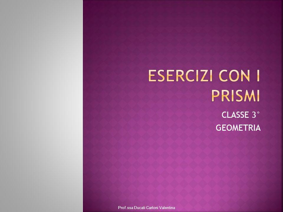 ESERCIZI CON I PRISMI CLASSE 3° GEOMETRIA