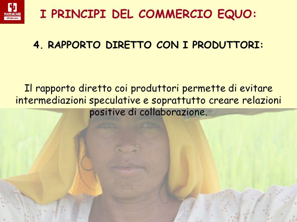 I PRINCIPI DEL COMMERCIO EQUO: 4. RAPPORTO DIRETTO CON I PRODUTTORI: