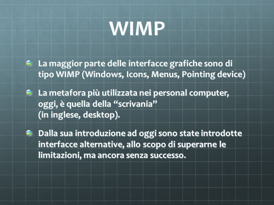 WIMPLa maggior parte delle interfacce grafiche sono di tipo WIMP (Windows, Icons, Menus, Pointing device)