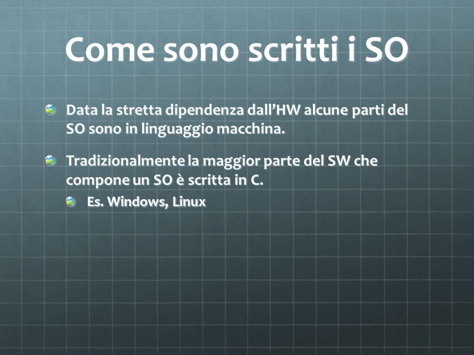 Come sono scritti i SO Data la stretta dipendenza dall'HW alcune parti del SO sono in linguaggio macchina.