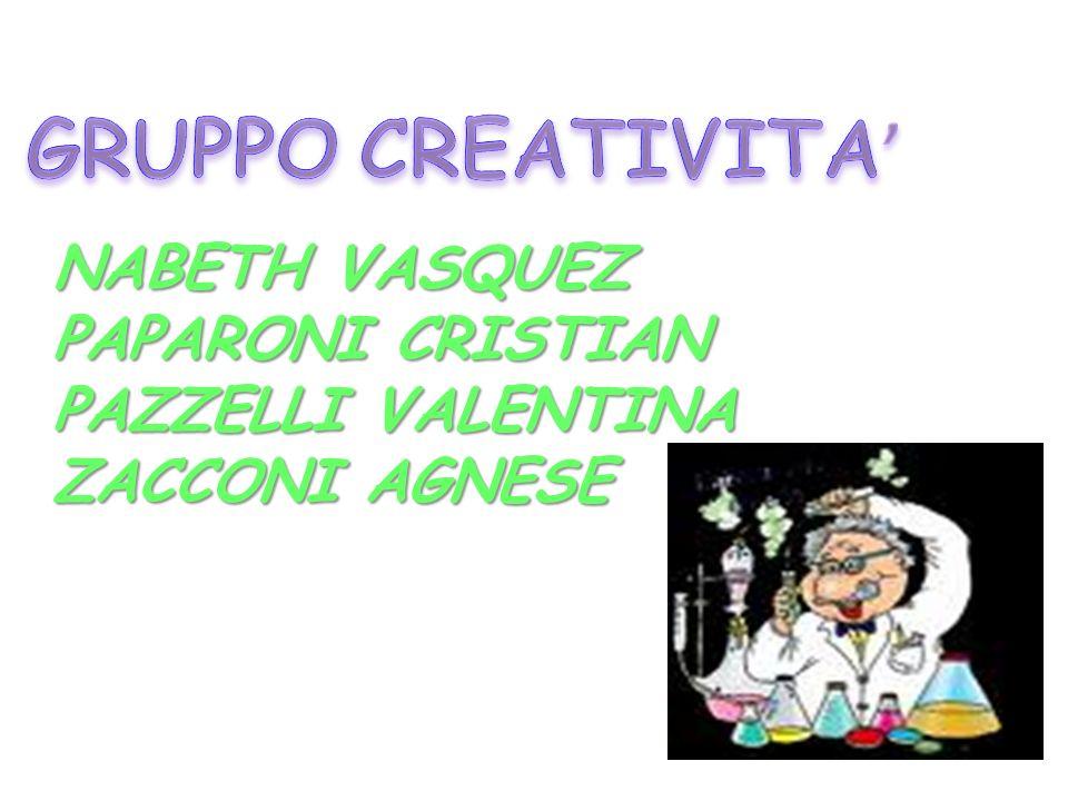 GRUPPO CREATIVITA' NABETH VASQUEZ PAPARONI CRISTIAN PAZZELLI VALENTINA