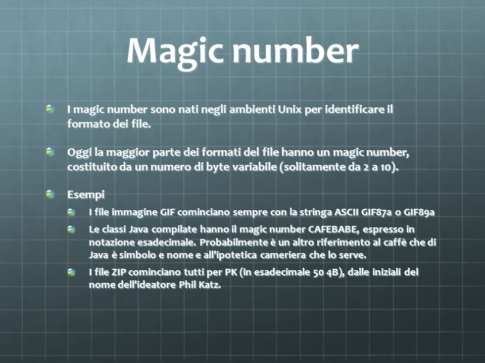 Magic number I magic number sono nati negli ambienti Unix per identificare il formato dei file.