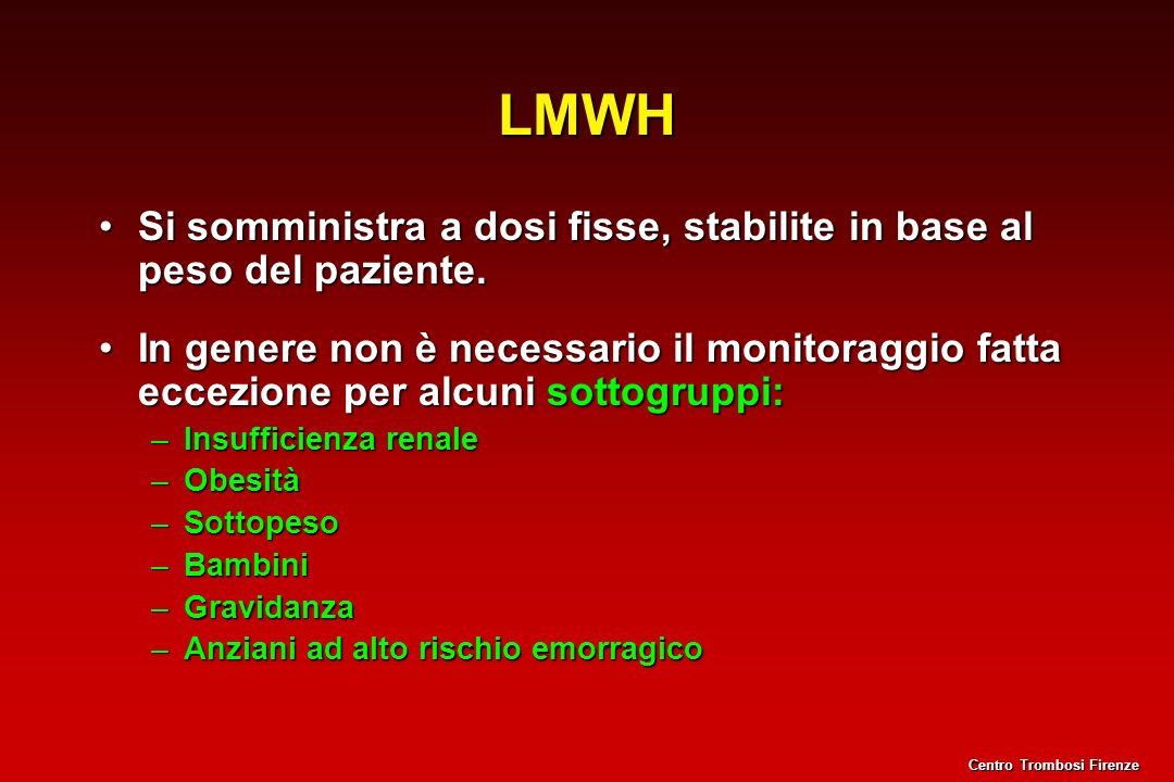 LMWH Si somministra a dosi fisse, stabilite in base al peso del paziente.