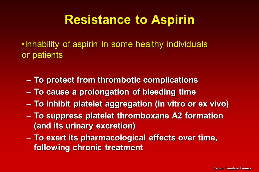 Resistance to Aspirin Inhability of aspirin in some healthy individuals or patients. To protect from thrombotic complications.