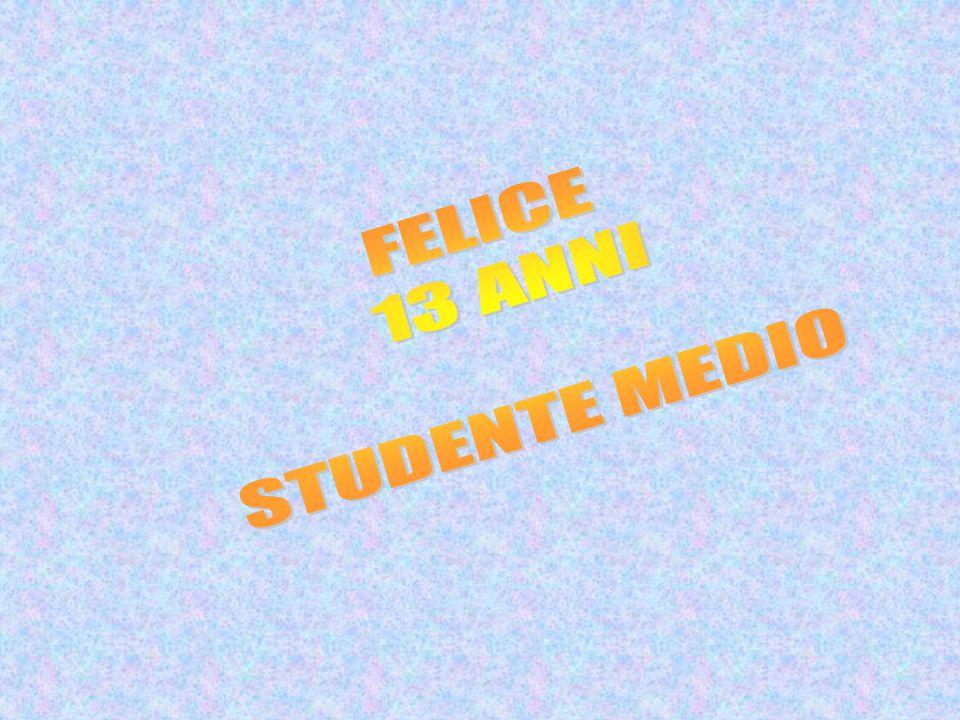 FELICE 13 ANNI STUDENTE MEDIO