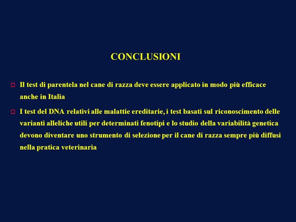 CONCLUSIONIIl test di parentela nel cane di razza deve essere applicato in modo più efficace anche in Italia.