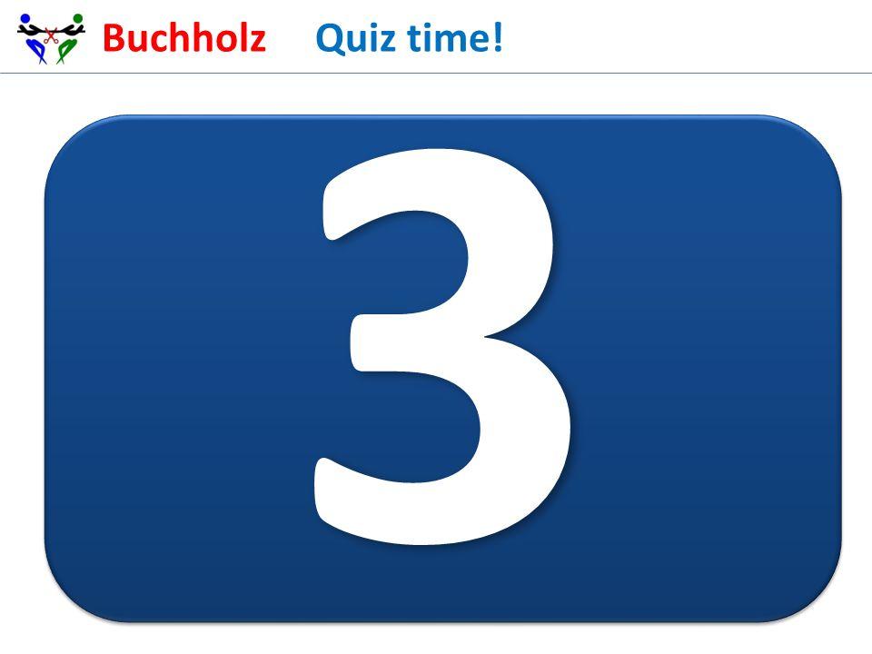 Buchholz Quiz time! 3
