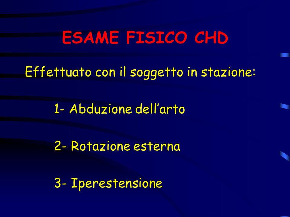 ESAME FISICO CHD Effettuato con il soggetto in stazione: