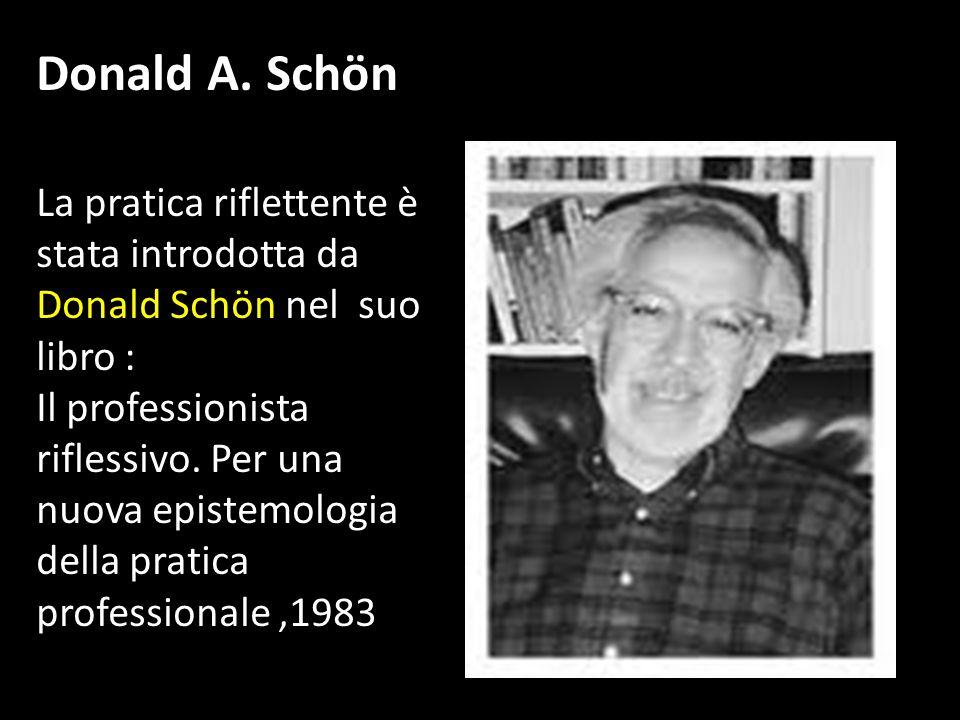 Donald A. Schön La pratica riflettente è stata introdotta da Donald Schön nel suo libro :