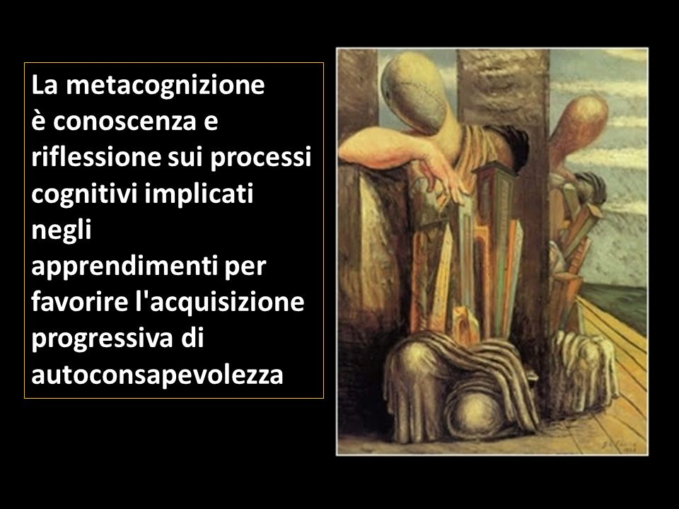 La metacognizione è conoscenza e. riflessione sui processi. cognitivi implicati negli. apprendimenti per.