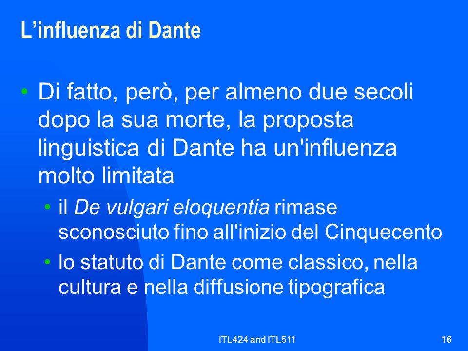 L'influenza di Dante Di fatto, però, per almeno due secoli dopo la sua morte, la proposta linguistica di Dante ha un influenza molto limitata.