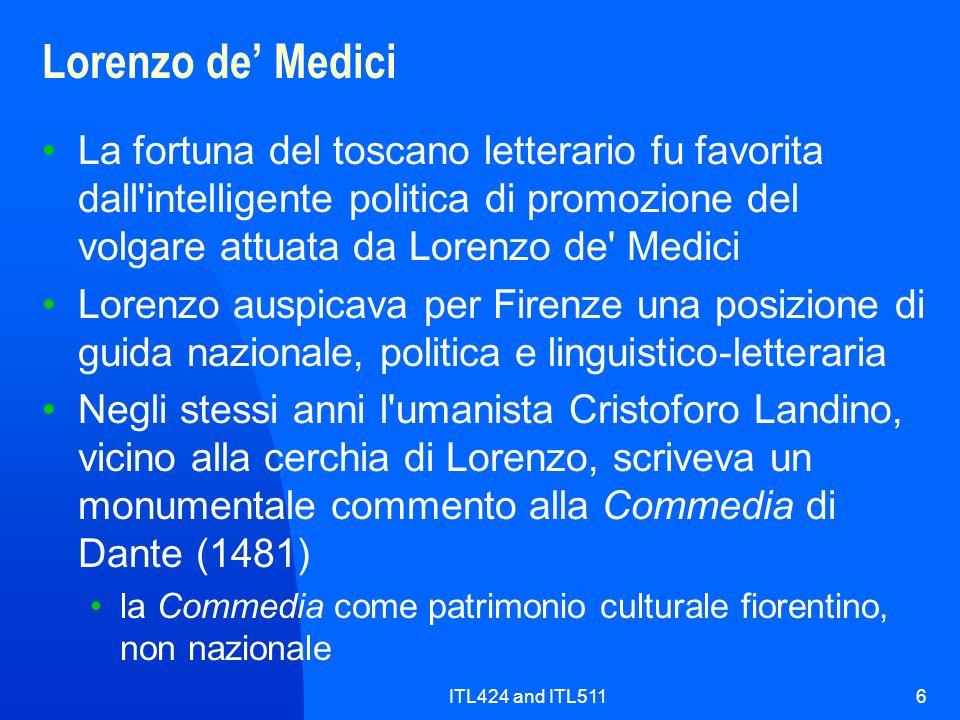 Lorenzo de' Medici La fortuna del toscano letterario fu favorita dall intelligente politica di promozione del volgare attuata da Lorenzo de Medici.