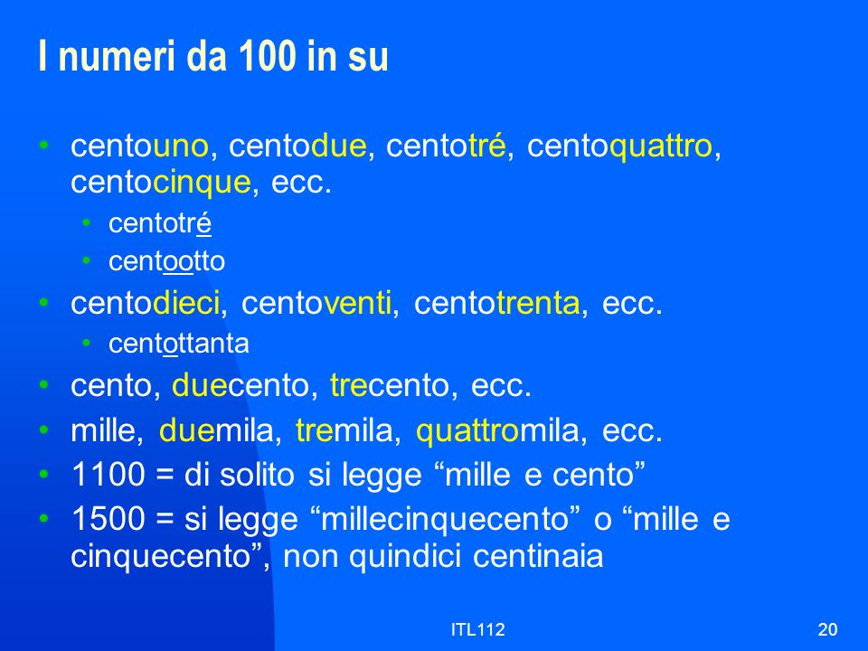 I numeri da 100 in su centouno, centodue, centotré, centoquattro, centocinque, ecc. centotré. centootto.