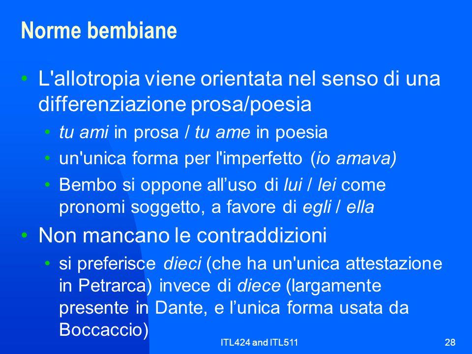 Norme bembiane L allotropia viene orientata nel senso di una differenziazione prosa/poesia. tu ami in prosa / tu ame in poesia.