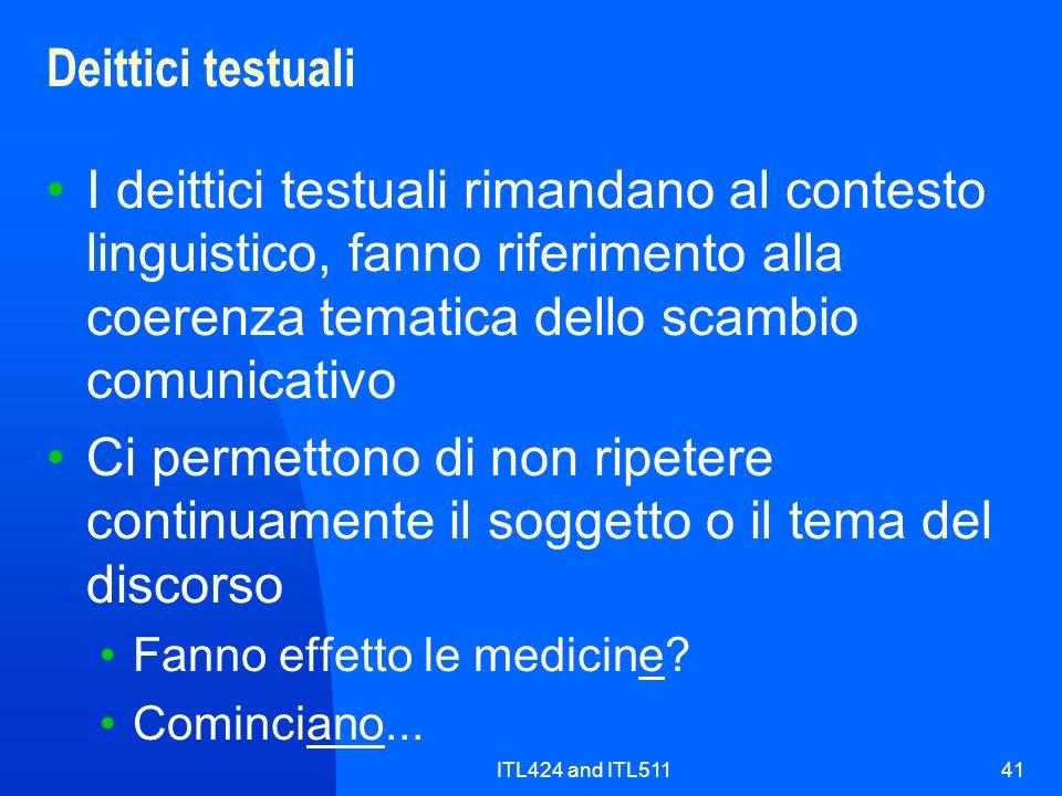 Deittici testuali I deittici testuali rimandano al contesto linguistico, fanno riferimento alla coerenza tematica dello scambio comunicativo.