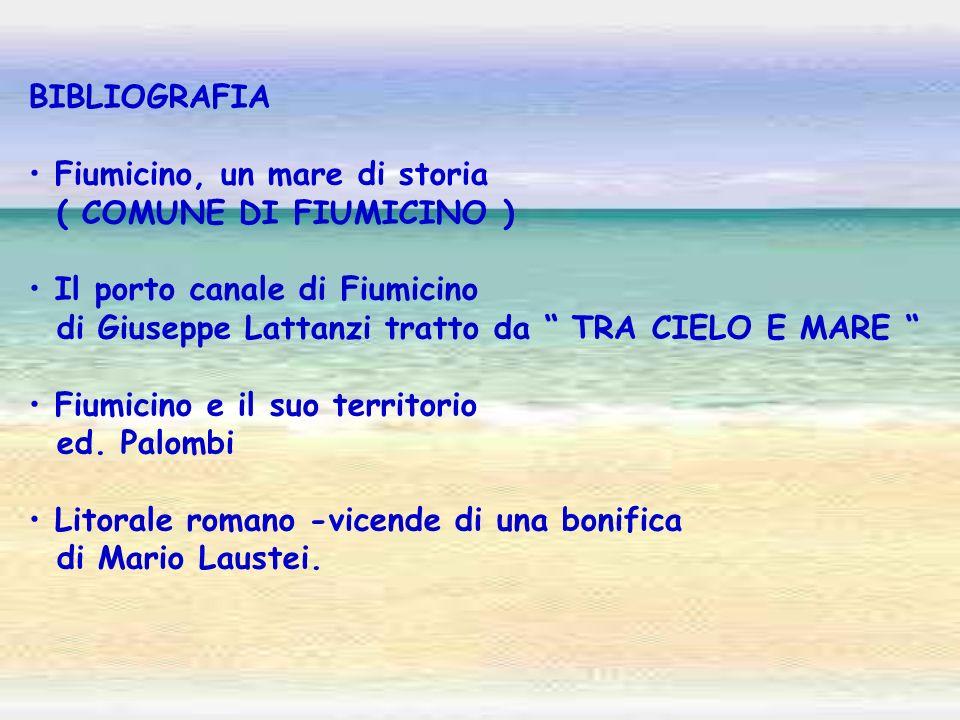 BIBLIOGRAFIAFiumicino, un mare di storia. ( COMUNE DI FIUMICINO ) Il porto canale di Fiumicino. di Giuseppe Lattanzi tratto da TRA CIELO E MARE
