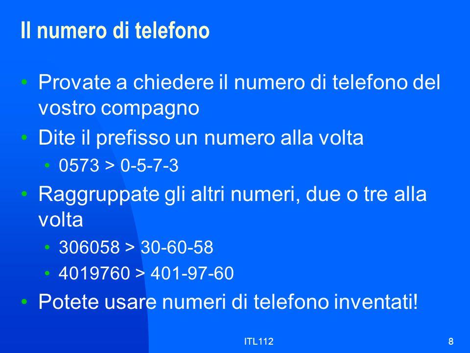 Il numero di telefono Provate a chiedere il numero di telefono del vostro compagno. Dite il prefisso un numero alla volta.