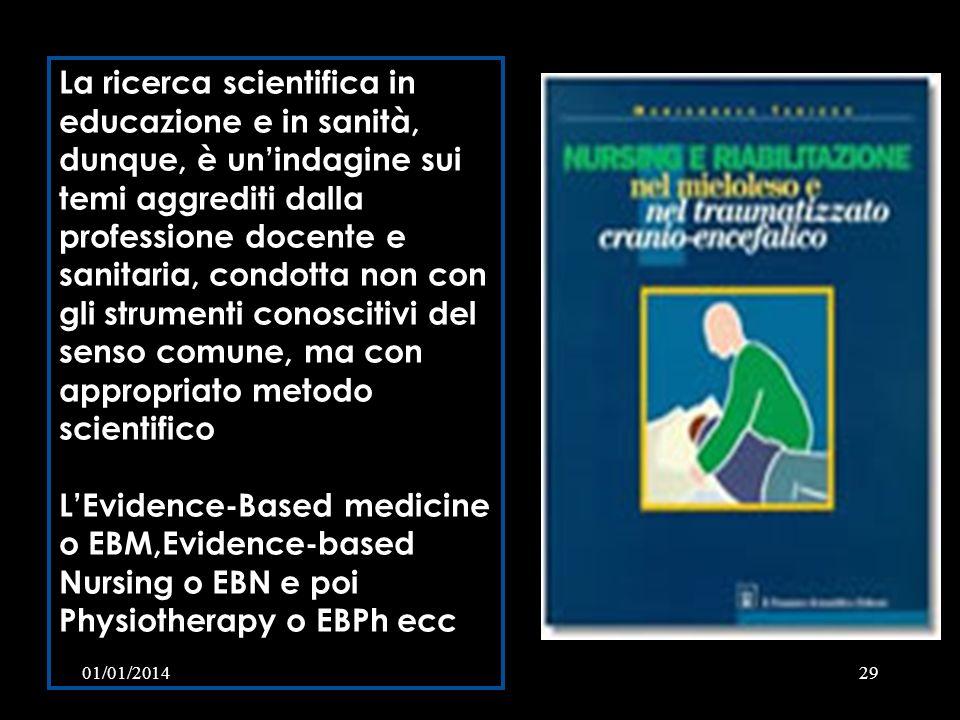 La ricerca scientifica in educazione e in sanità, dunque, è un'indagine sui temi aggrediti dalla professione docente e sanitaria, condotta non con gli strumenti conoscitivi del senso comune, ma con appropriato metodo scientifico