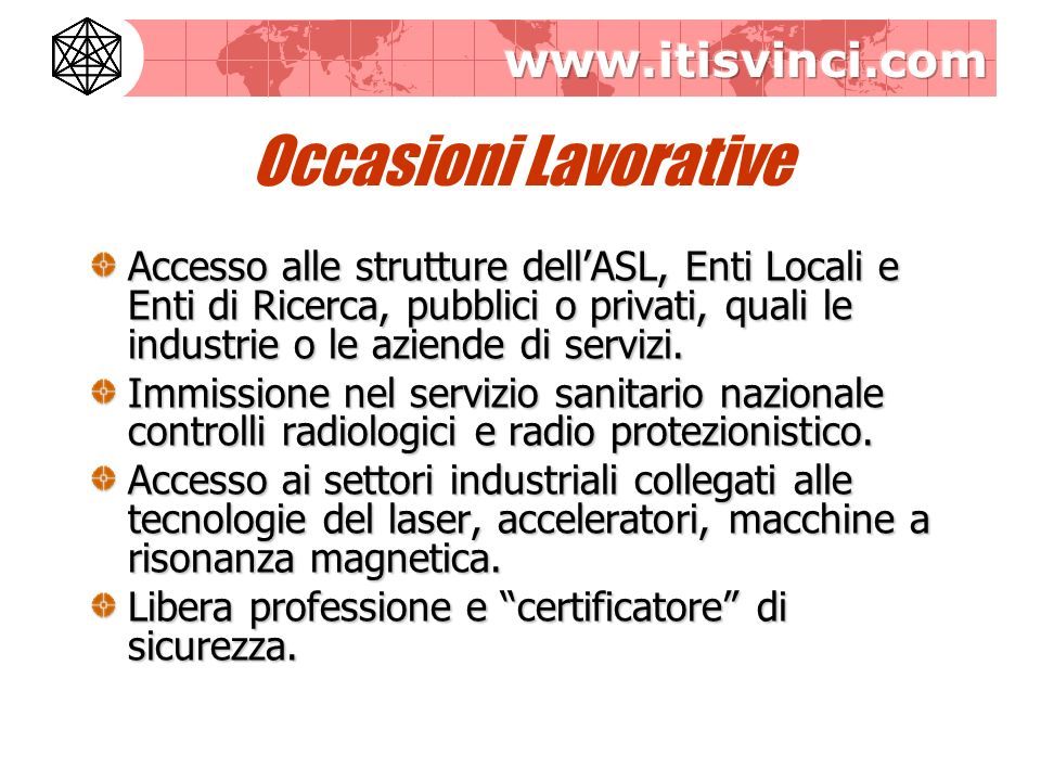 Occasioni Lavorative Accesso alle strutture dell'ASL, Enti Locali e Enti di Ricerca, pubblici o privati, quali le industrie o le aziende di servizi.