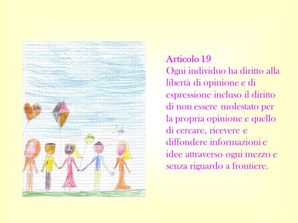 Articolo 19 Ogni individuo ha diritto alla libertà di opinione e di espressione incluso il diritto di non essere molestato per la propria opinione e quello di cercare, ricevere e diffondere informazioni e idee attraverso ogni mezzo e senza riguardo a frontiere.