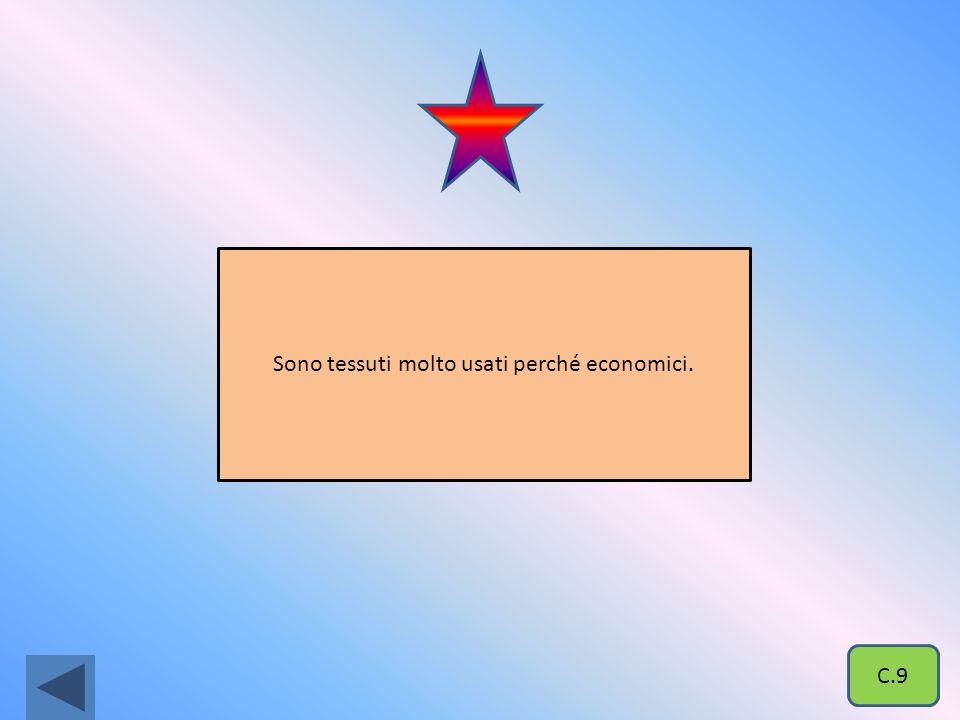Sono tessuti molto usati perché economici.