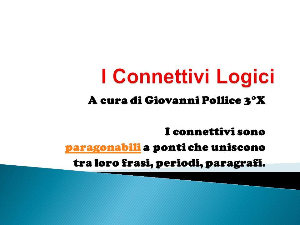 I Connettivi Logici A cura di Giovanni Pollice 3°X I connettivi sono