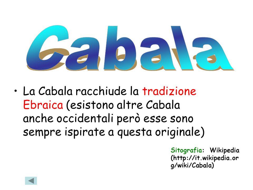 Cabala La Cabala racchiude la tradizione Ebraica (esistono altre Cabala anche occidentali però esse sono sempre ispirate a questa originale)