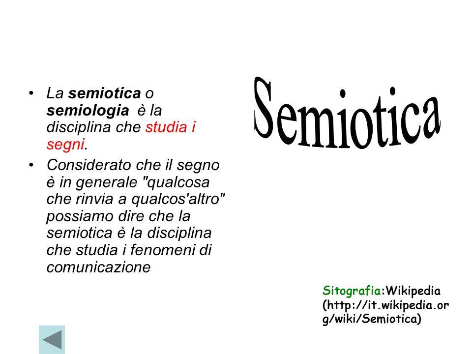 Semiotica La semiotica o semiologia è la disciplina che studia i segni.
