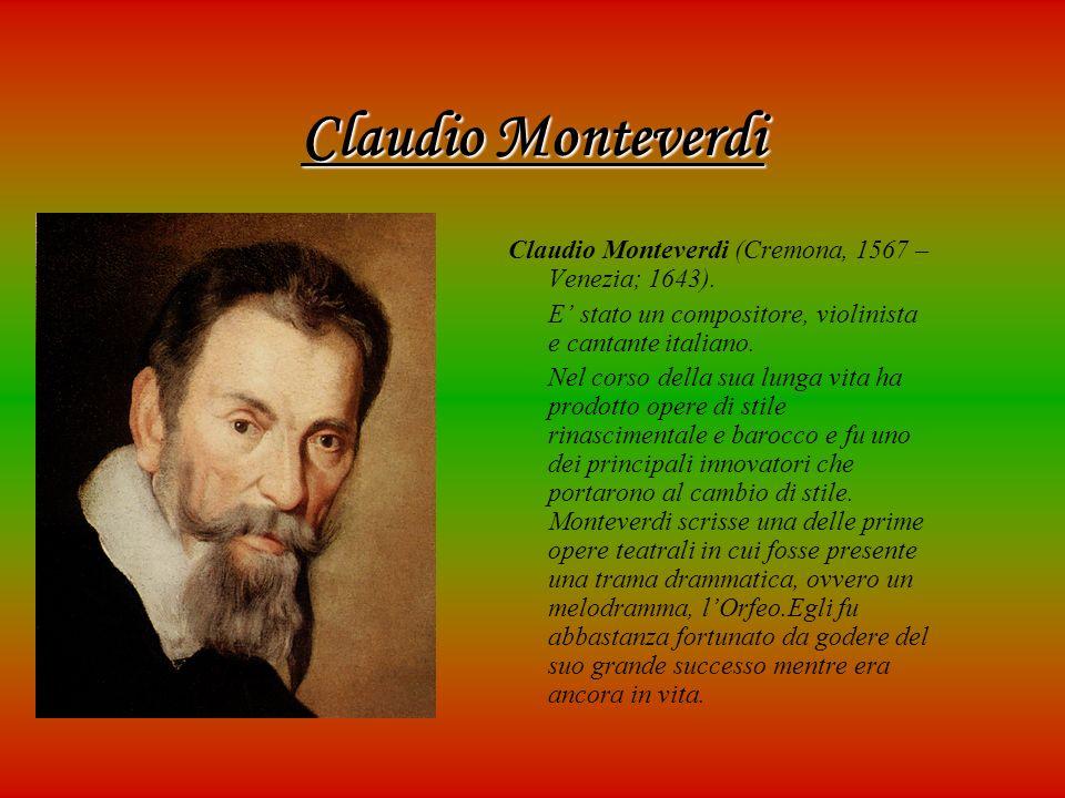 Claudio Monteverdi Claudio Monteverdi (Cremona, 1567 – Venezia; 1643).