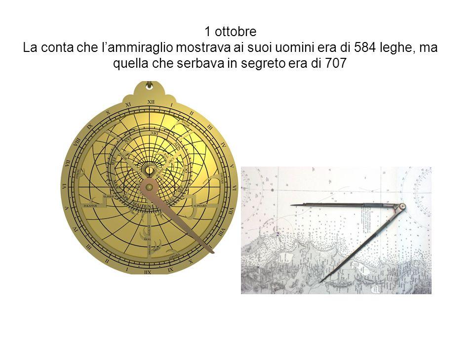 1 ottobre La conta che l'ammiraglio mostrava ai suoi uomini era di 584 leghe, ma quella che serbava in segreto era di 707