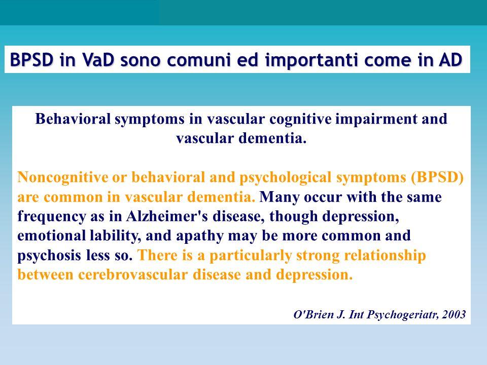 BPSD in VaD sono comuni ed importanti come in AD