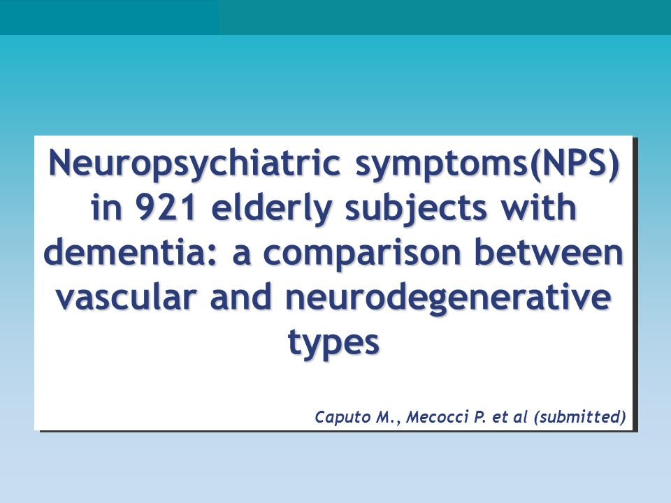 Neuropsychiatric symptoms(NPS) in 921 elderly subjects with dementia: a comparison between vascular and neurodegenerative types