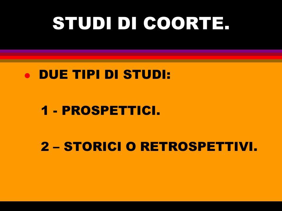 STUDI DI COORTE. DUE TIPI DI STUDI: 1 - PROSPETTICI.