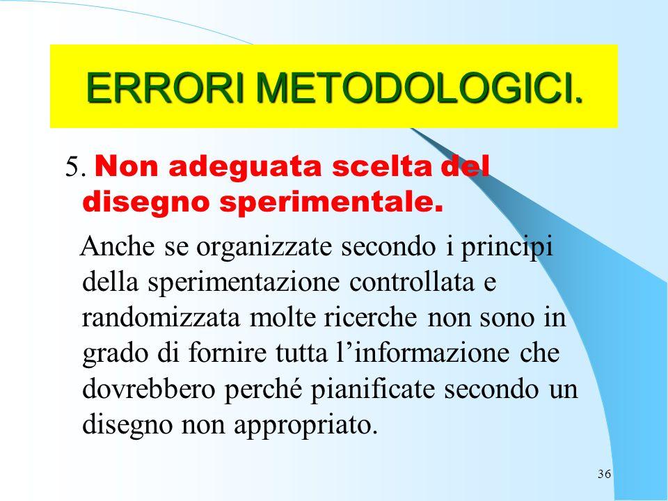 ERRORI METODOLOGICI. 5. Non adeguata scelta del disegno sperimentale.