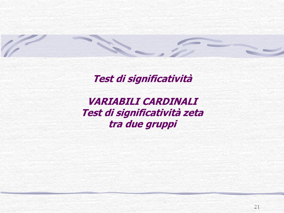 Test di significatività VARIABILI CARDINALI Test di significatività zeta tra due gruppi