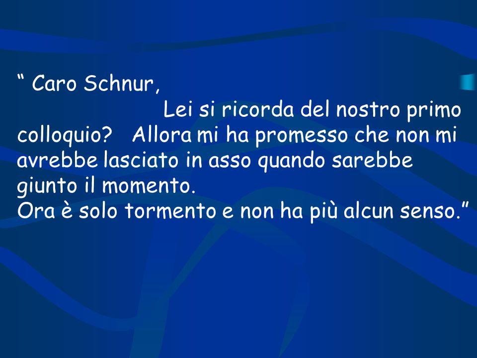 Caro Schnur, Lei si ricorda del nostro primo colloquio