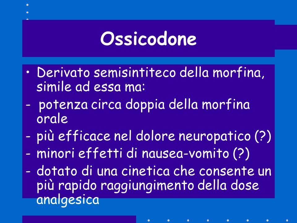 Ossicodone Derivato semisintiteco della morfina, simile ad essa ma:
