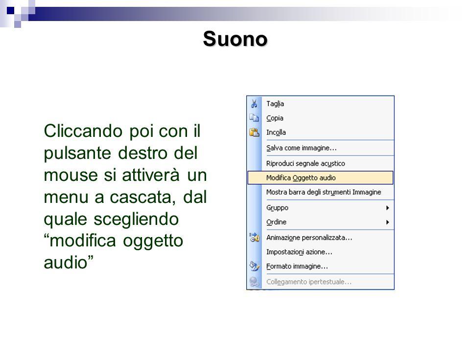 SuonoCliccando poi con il pulsante destro del mouse si attiverà un menu a cascata, dal quale scegliendo modifica oggetto audio