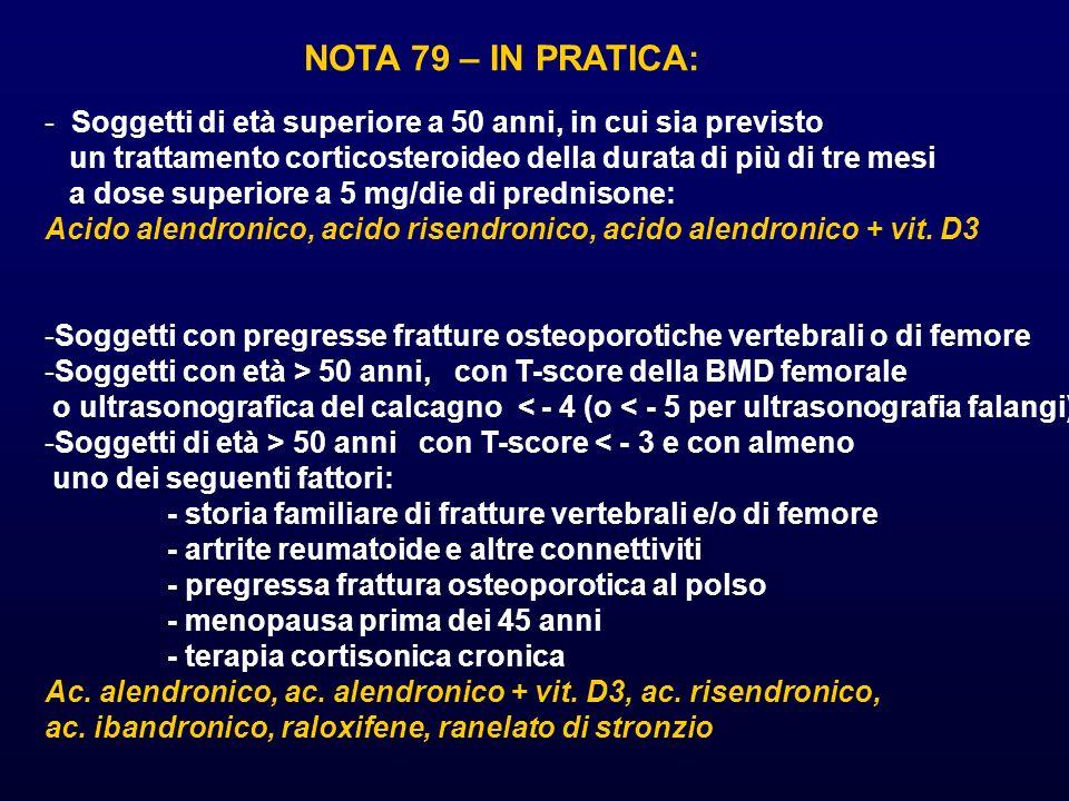 NOTA 79 – IN PRATICA: Soggetti di età superiore a 50 anni, in cui sia previsto. un trattamento corticosteroideo della durata di più di tre mesi.