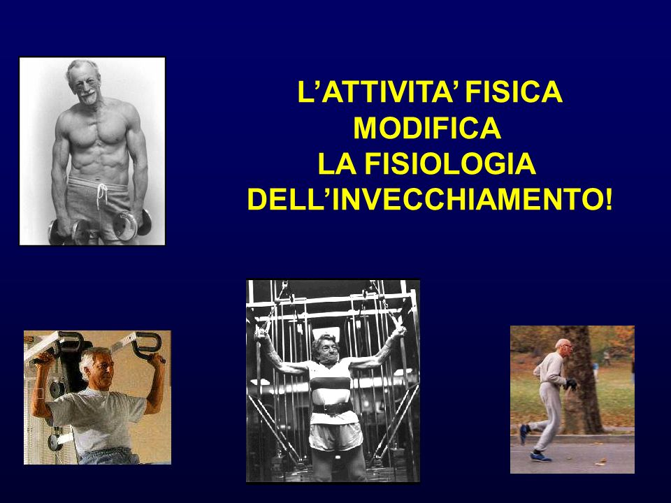L'ATTIVITA' FISICA MODIFICA LA FISIOLOGIA DELL'INVECCHIAMENTO!